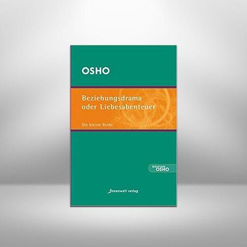 Beziehungsdrama oder Liebesabenteuer von Osho Ein Lesebuch über Beziehungskisten