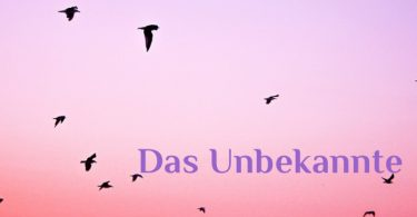 Wochenmeditation das Unbekannte