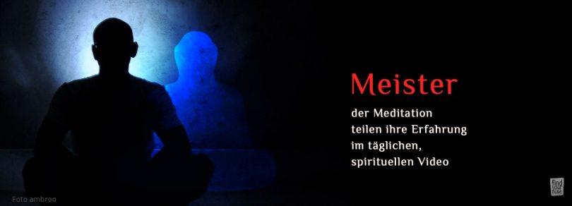 Das täglich neue spirituelle Video von Meistern der Meditation