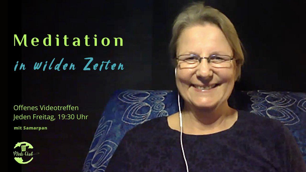 Immer freitags, 19:30 Uhr<br />Regelmäßige Videokonferenz: <br />Meditation in wilden Zeiten