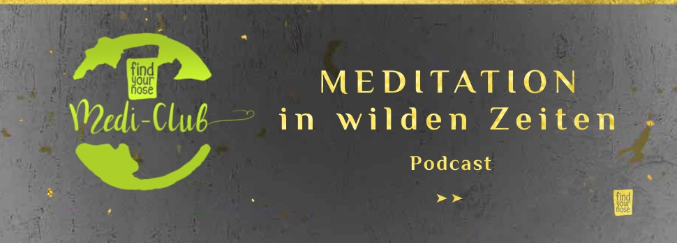 Podcasts im FindYourNose Medi-Club: Meditation in wilden Zeiten